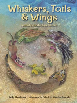 Whiskers, Tails & Wings: Animal Folktales from Mexico (Hardcover)