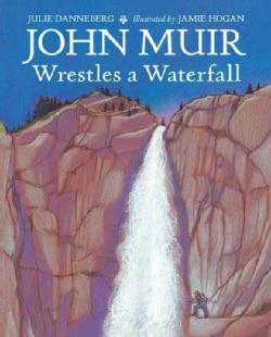 John Muir Wrestles a Waterfall (Hardcover)