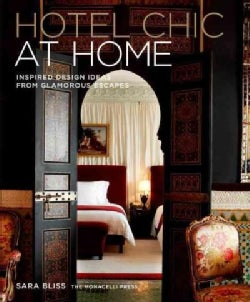 Hotel Chic at Home: Inspired Design Ideas from Glamorous Escapes (Hardcover)