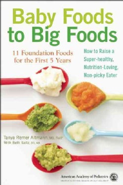 Baby Foods to Big Foods: 11 Foundation Foods for the First Year and Beyond - How to Raise a Super Healthy, Nutrit... (Paperback)