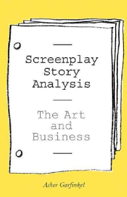 Screenplay Story Analysis: The Art and Business (Paperback)