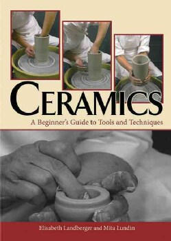Ceramics: A Beginner's Guide to Tools and Techniques (Hardcover)