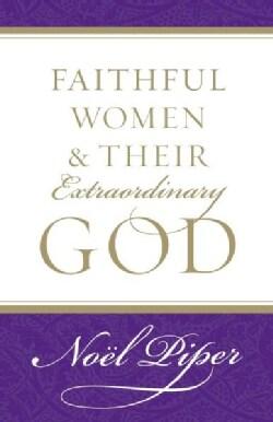 Faithful Women & Their Extraordinary God (Paperback)