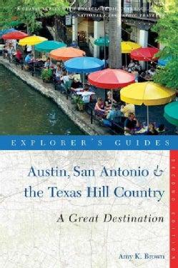 Explorer's Guide Austin, San Antonio & the Texas Hill Country: A Great Destination (Paperback)