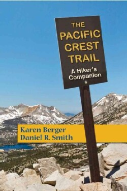 The Pacific Crest Trail: A Hiker's Companion (Paperback)