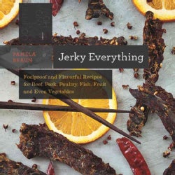 Jerky Everything: Foolproof and Flavorful Recipes for Beef, Pork, Poultry, Game, Fish, Fruit, and Even Vegetables (Paperback)