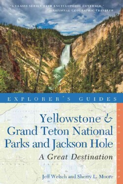 Explorer's Guide Yellowstone & Grand Teton National Parks and Jackson Hole: A Great Destination (Paperback)