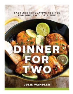 Dinner for Two: Easy and Innovative Recipes for One, Two, or a Few (Hardcover)