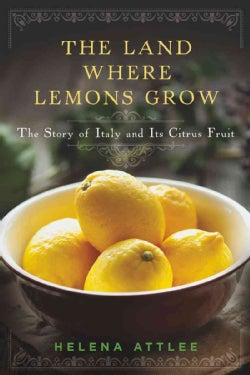The Land Where Lemons Grow: The Story of Italy and Its Citrus Fruit (Hardcover)