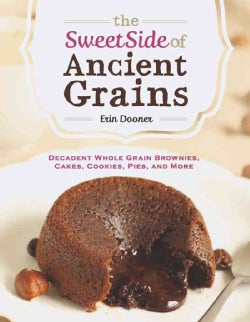 The Sweet Side of Ancient Grains: Decadent Whole-Grain Brownies, Cakes, Cookies, Pies, and More (Paperback)