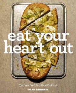Eat Your Heart Out: The Look Good, Feel Good, Silver Lining Cookbook (Hardcover)