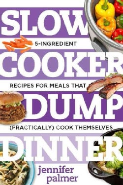 Slow Cooker Dump Dinners: 5-Ingredient Recipes for Meals That (Practically) Cook Themselves (Paperback)