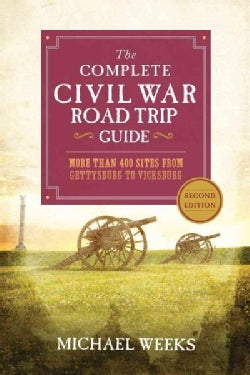 The Complete Civil War Road Trip Guide: More Than 500 Sites from Gettysburg to Vicksburg (Paperback)