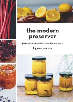 The Modern Preserver: Jams, Pickles, Cordials, Compotes, and More (Hardcover)
