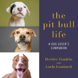 The Pit Bull Life: A Dog Lover's Companion (Hardcover)