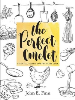The Perfect Omelet: Essential Recipes for the Home Cook (Hardcover)