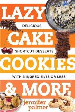 Lazy Cake Cookies & More: Delicious, Shortcut Desserts With 5 Ingredients or Less (Paperback)