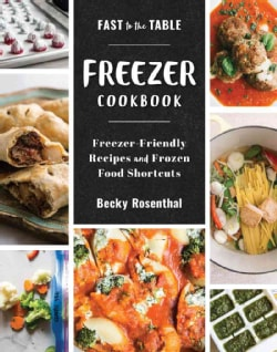 Fast to the Table Freezer Cookbook: Freezer-Friendly Recipes and Frozen Food Shortcuts (Hardcover)