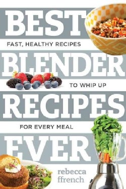Best Blender Recipes Ever: Fast, Healthy Recipes to Whip Up for Every Meal (Paperback)