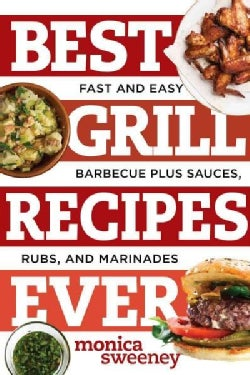 Best Grill Recipes Ever: Fast and Easy Barbecue Plus Sauces, Rubs, and Marinades (Paperback)