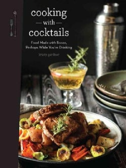 Cooking With Cocktails: 100 Spirited Recipes (Hardcover)
