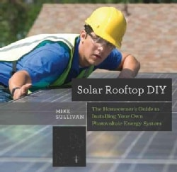 Solar Rooftop DIY: The Homeowner's Guide to Installing Your Own Photovoltaic Energy System (Paperback)