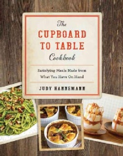 The Cupboard to Table Cookbook: Satisfying Meals Made from What You Have on Hand (Hardcover)