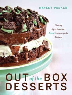 Out of the Box Desserts: Simply Spectacular, Semi-Homemade Sweets (Hardcover)