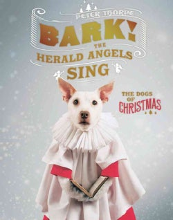 Bark! The Herald Angels Sing: The Dogs of Christmas (Hardcover)