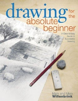Drawing for the Absolute Beginner: A Clear & Easy Guide to Successful Drawing (Paperback)