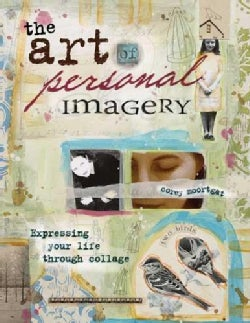 The Art of Personal Imagery: Expressing Your Life Through Collage (Paperback)