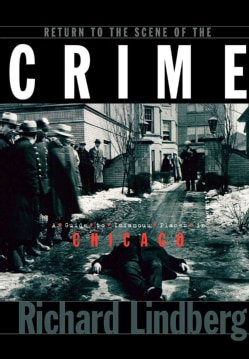 Return to the Scene of the Crime: A Guide to Infamous Places in Chicago (Paperback)