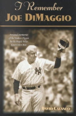 I Remember Joe Di Maggio: Personal Memories of the Yankee Clipper by the People Who Knew Him Best (Hardcover)