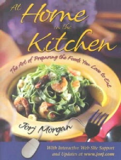 At Home in the Kitchen: The Art of Preparing the Foods You Love to Eat (Paperback)