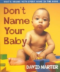 Don't Name Your Baby: What's Wrong With Every Name in the Book (Paperback)