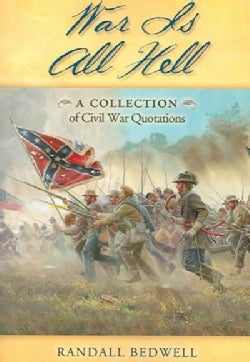 War Is All Hell: A Collection of Civil War Quotations (Paperback)