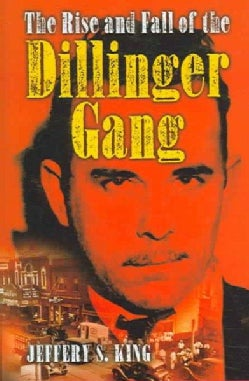 The Rise and Fall of the Dillinger Gang (Hardcover)
