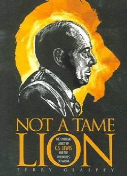 Not A Tame Lion: The Spiritual Legacy of C.S. Lewis And the Chronicles of Narnia (Paperback)