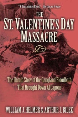 The St. Valentine's Day Massacre: The Untold Story of the Gangland Bloodbath That Brought Down Al Capone (Paperback)