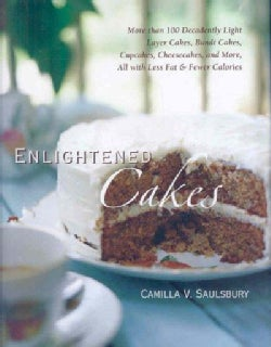 Enlightened Cakes: More Than 100 Decadently Light Layer Cakes, Bundt Cakes, Cupcakes, Cheesecakes, More, All with... (Hardcover)