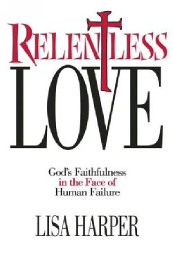Relentless Love: God's Faithfulness in the Face of Human Failure (Paperback)