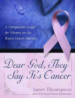 Dear God, They Say It's Cancer: A Helpful Guide for Women With Breast Cancer (Paperback)