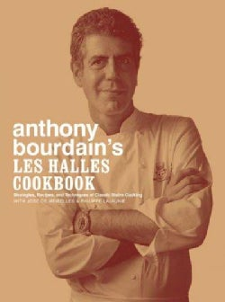 Anthony Bourdain's Les Halles Cookbook: Strategies, Recipes, and Techniques of Classic Bistro Cooking (Hardcover)