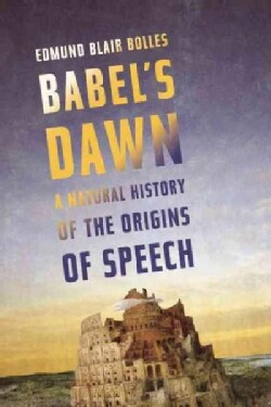 Babel's Dawn: A Natural History of the Origins of Speech (Hardcover)