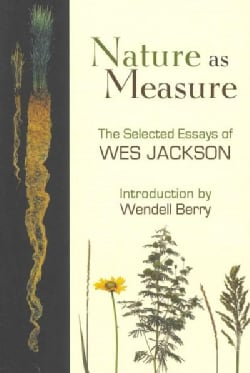 Nature As Measure: The Selected Essays of Wes Jackson (Paperback)