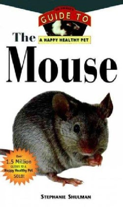 The Mouse: An Owner's Guide to a Happy Healthy Pet (Hardcover)