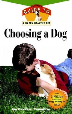 Choosing a Dog: An Owner's Guide to a Happy Healthy Pet (Hardcover)