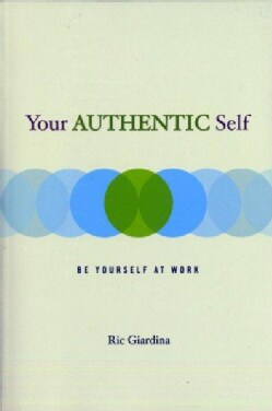 Your Authentic Self: Be Yourself at Work (Paperback)