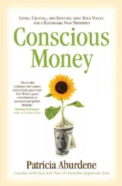 Conscious Money: Living, Creating, and Investing with Your Values for a Sustainable New Prosperity (Paperback)