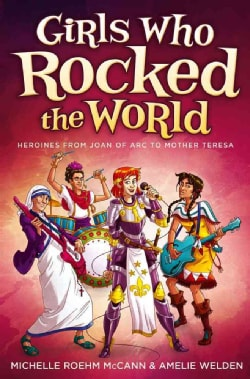 Girls Who Rocked the World: Heroines from Joan of Arc to Mother Teresa (Hardcover)